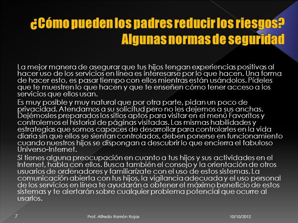 10/10/2012 Prof. Alfredo Ramón Rojas 6 Así como todo, hay cosas buenas y cosas malas, así que hay que saber equilibrar nuestro uso del internet para q