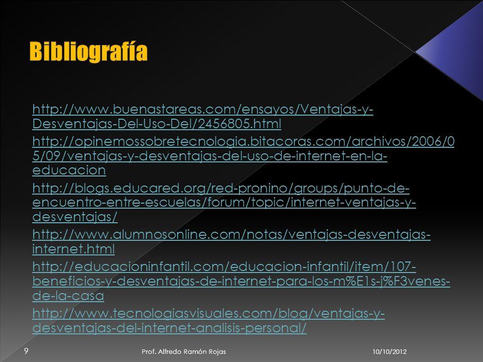 10/10/2012 Prof. Alfredo Ramón Rojas 8 Existen algunos programas especialmente diseñados para ayudar a los padres a bloquear y controlar el contenido
