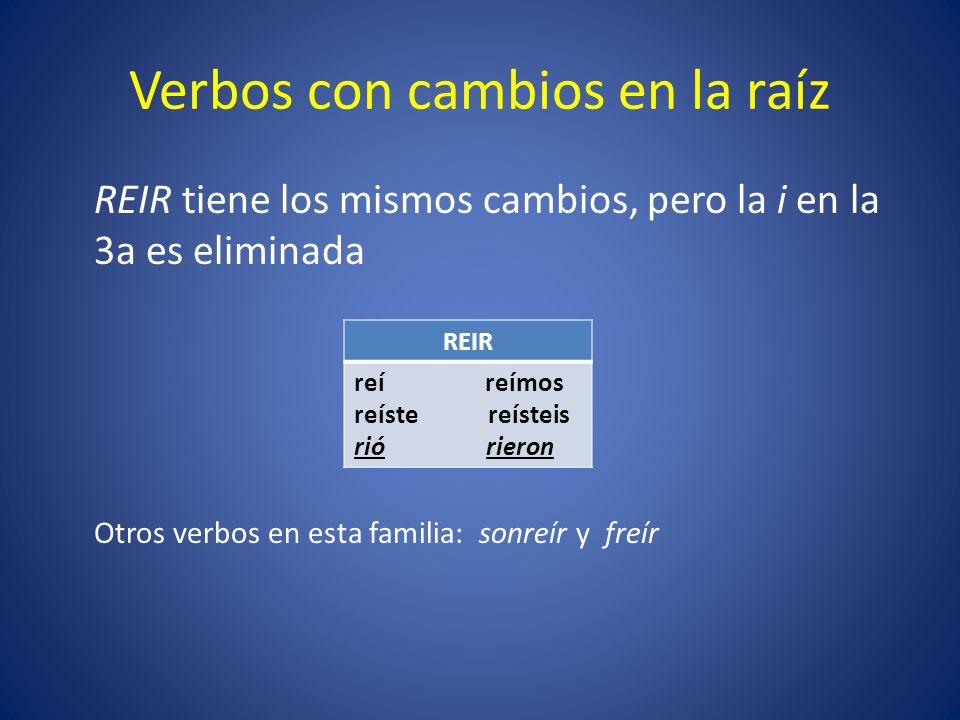 Verbos con cambios en la raíz REIR tiene los mismos cambios, pero la i en la 3a es eliminada Otros verbos en esta familia: sonreír y freír REIR reí reímos reíste reísteis rió rieron