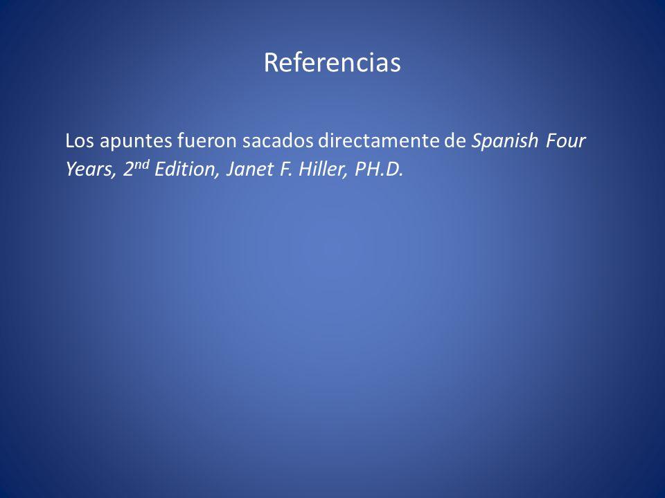 Referencias Los apuntes fueron sacados directamente de Spanish Four Years, 2 nd Edition, Janet F.