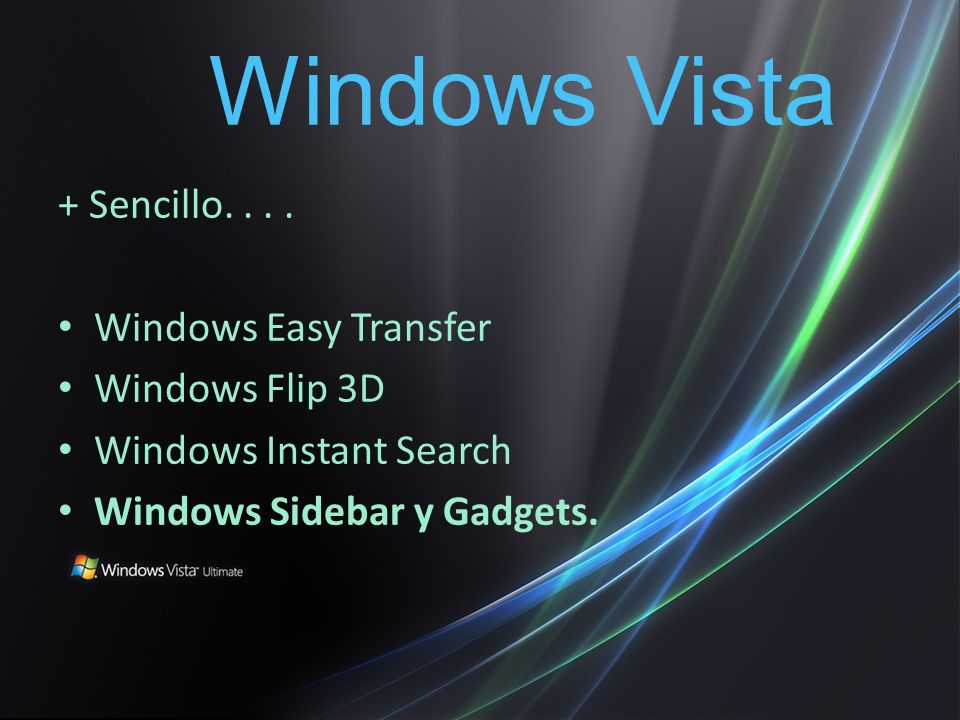 + Sencillo.... Windows Easy Transfer Windows Flip 3D Windows Instant Search Windows Sidebar y Gadgets. Windows Vista