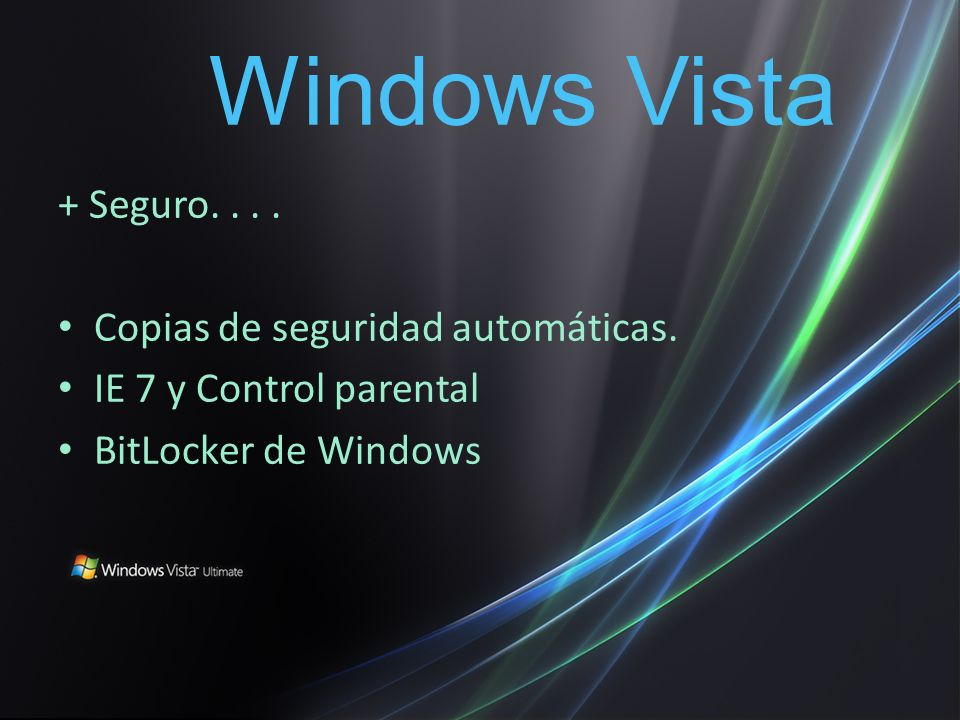 + Seguro.... Copias de seguridad automáticas. IE 7 y Control parental BitLocker de Windows Windows Vista