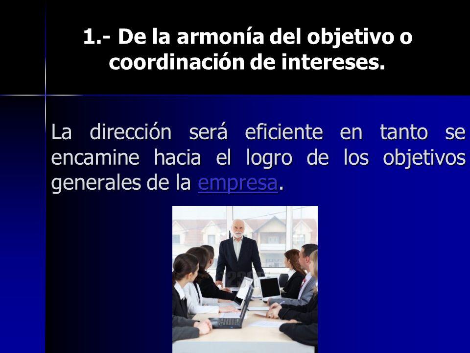 La dirección será eficiente en tanto se encamine hacia el logro de los objetivos generales de la empresa.