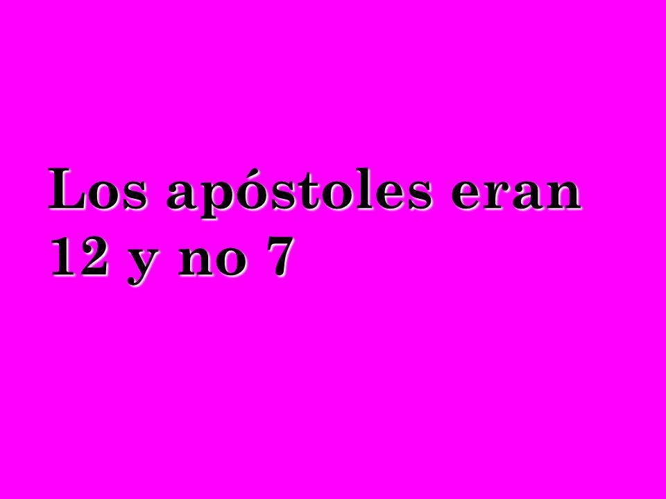 Los apóstoles eran 12 y no 7