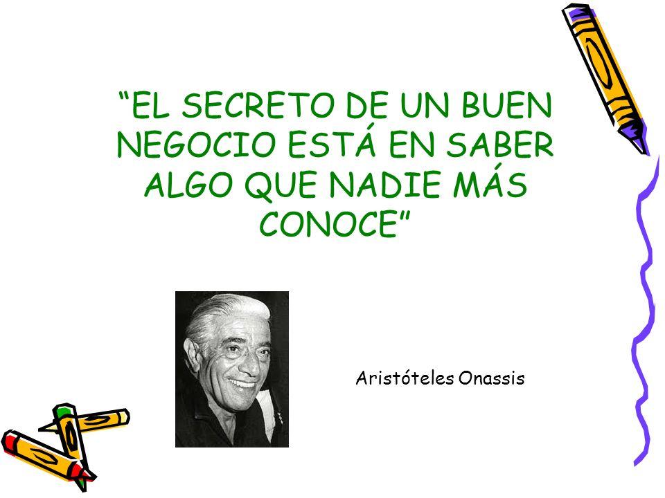 Aristóteles Onassis EL SECRETO DE UN BUEN NEGOCIO ESTÁ EN SABER ALGO QUE NADIE MÁS CONOCE
