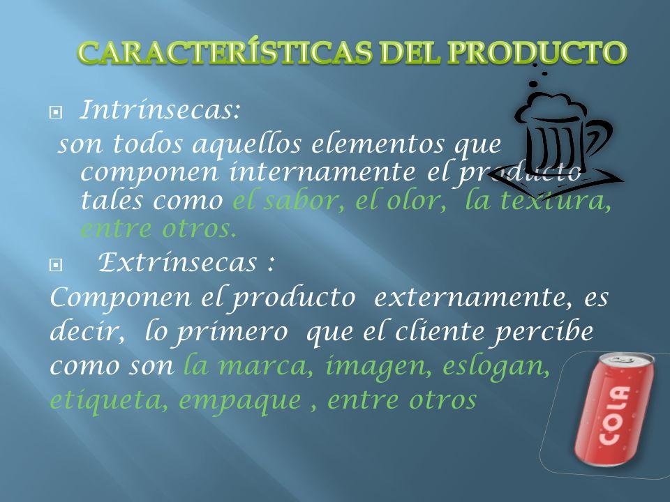 Intrínsecas: son todos aquellos elementos que componen internamente el producto tales como el sabor, el olor, la textura, entre otros. Extrínsecas : C