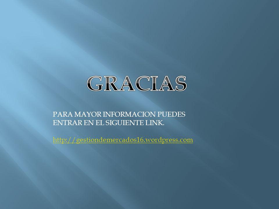 PARA MAYOR INFORMACION PUEDES ENTRAR EN EL SIGUIENTE LINK. http://gestiondemercados16.wordpress.com
