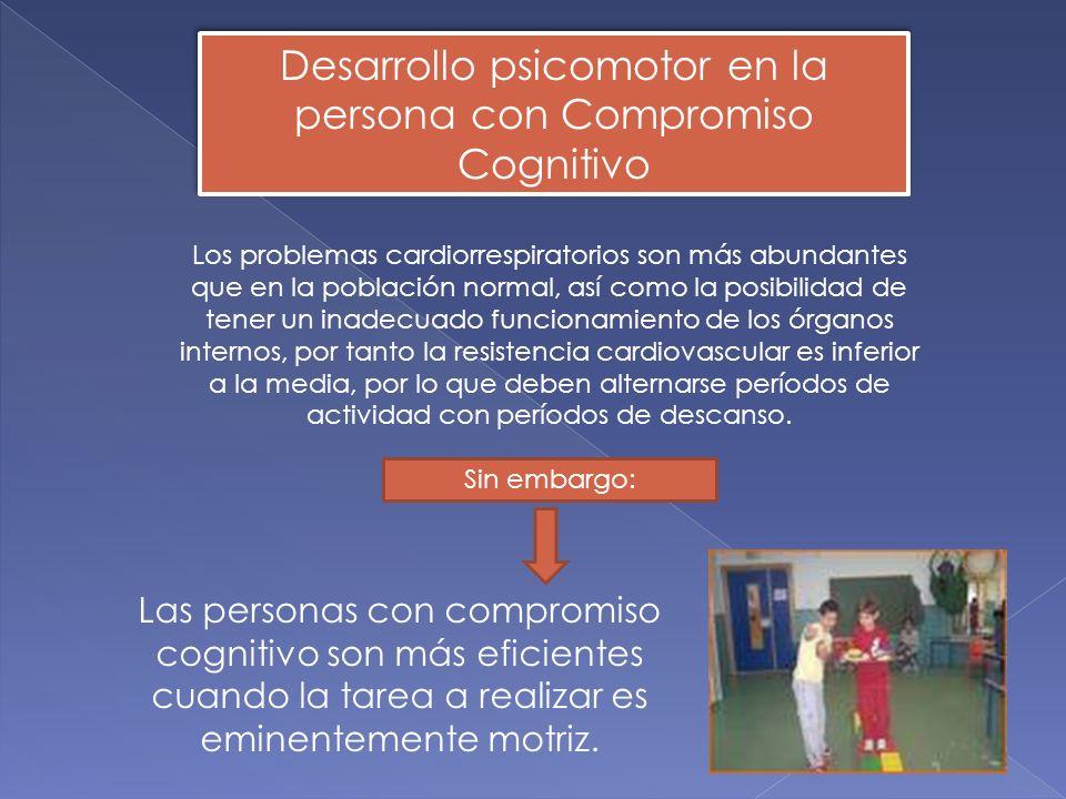Las personas con compromiso cognitivo son más eficientes cuando la tarea a realizar es eminentemente motriz. Desarrollo psicomotor en la persona con C