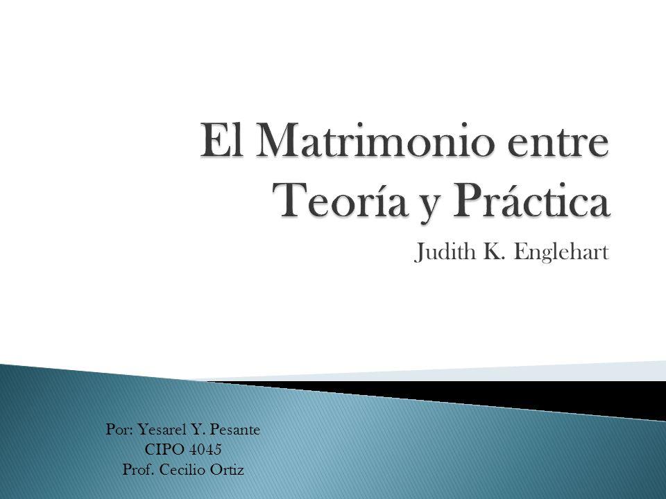 Judith K. Englehart Por: Yesarel Y. Pesante CIPO 4045 Prof. Cecilio Ortiz