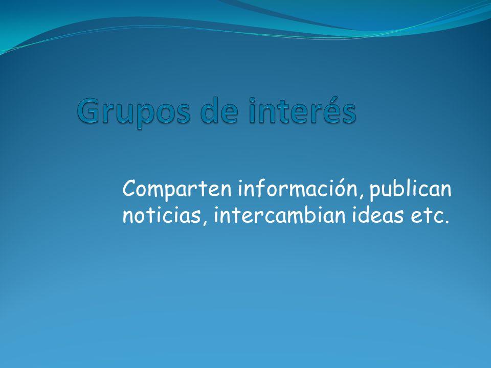 Comparten información, publican noticias, intercambian ideas etc.
