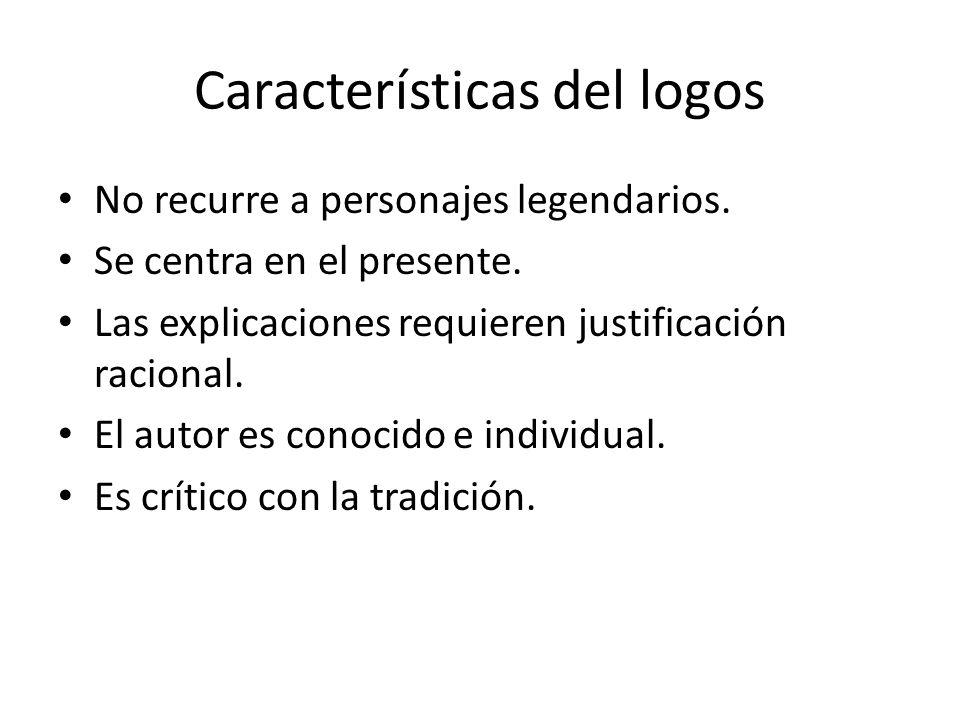 Características de logos Frente a la arbitrariedad del mito, la necesidad, de tal forma que las cosas suceden cuándo, dónde y cómo deben suceder. Fren