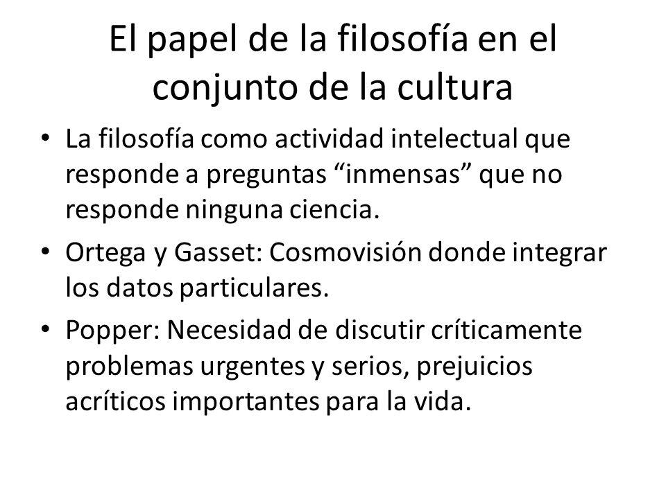 El papel de la filosofía en el conjunto de la cultura En la época contemporánea se pone en cuestión el papel de la filosofía (desarrollo de las cienci