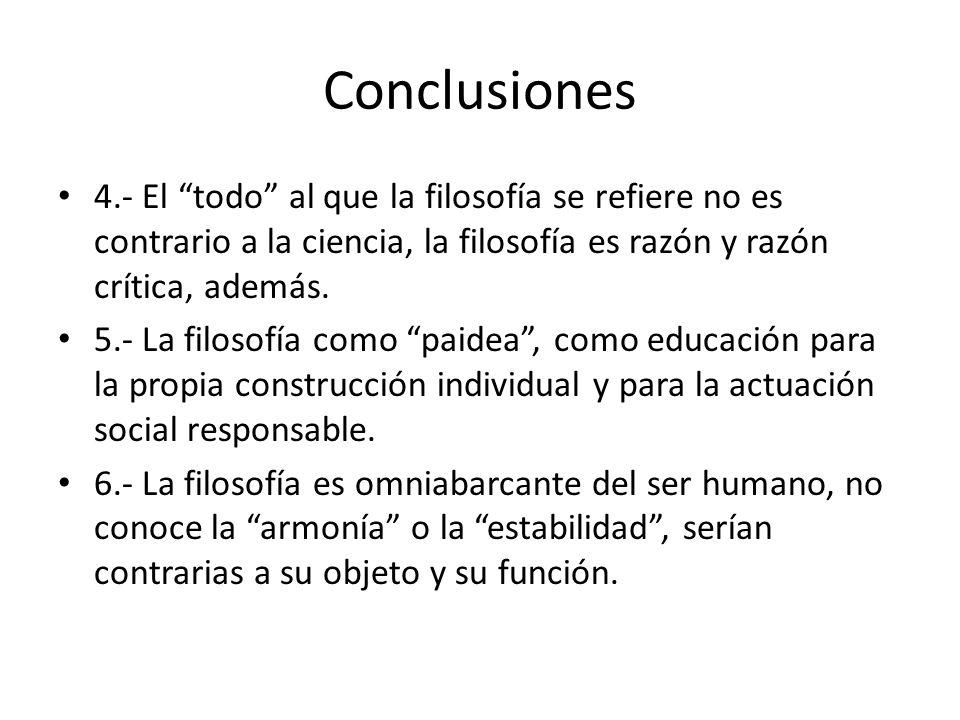 Conclusiones 1.- La sabiduría está enmarcada en un contexto siempre y la filosofía es una forma cultural de reactividad. 2.- La filosofía es un trabaj