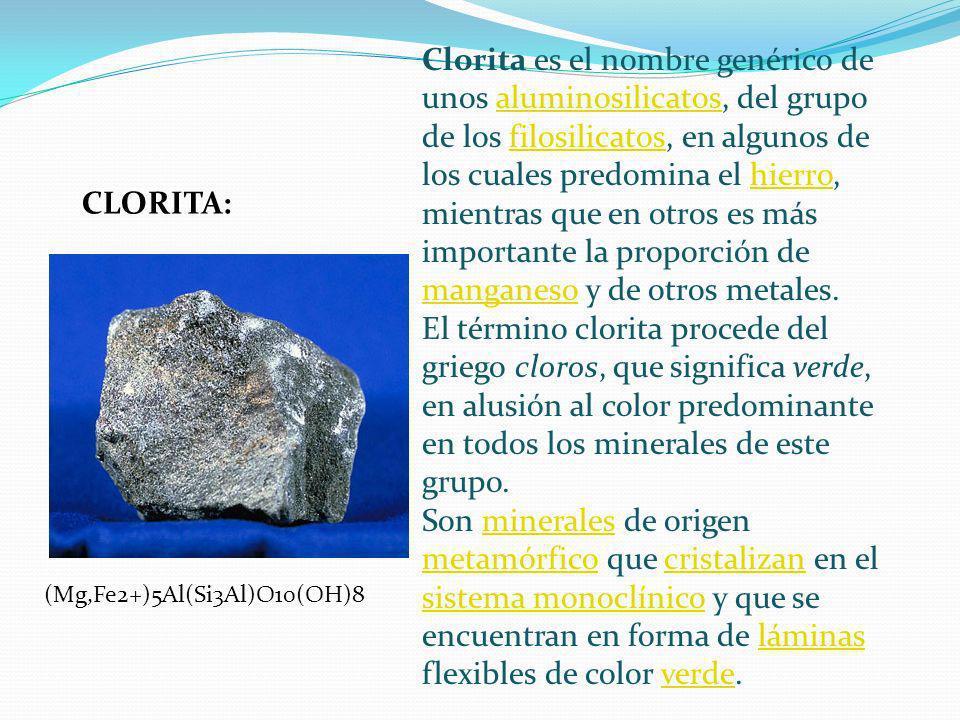 CLORITA: Clorita es el nombre genérico de unos aluminosilicatos, del grupo de los filosilicatos, en algunos de los cuales predomina el hierro, mientra