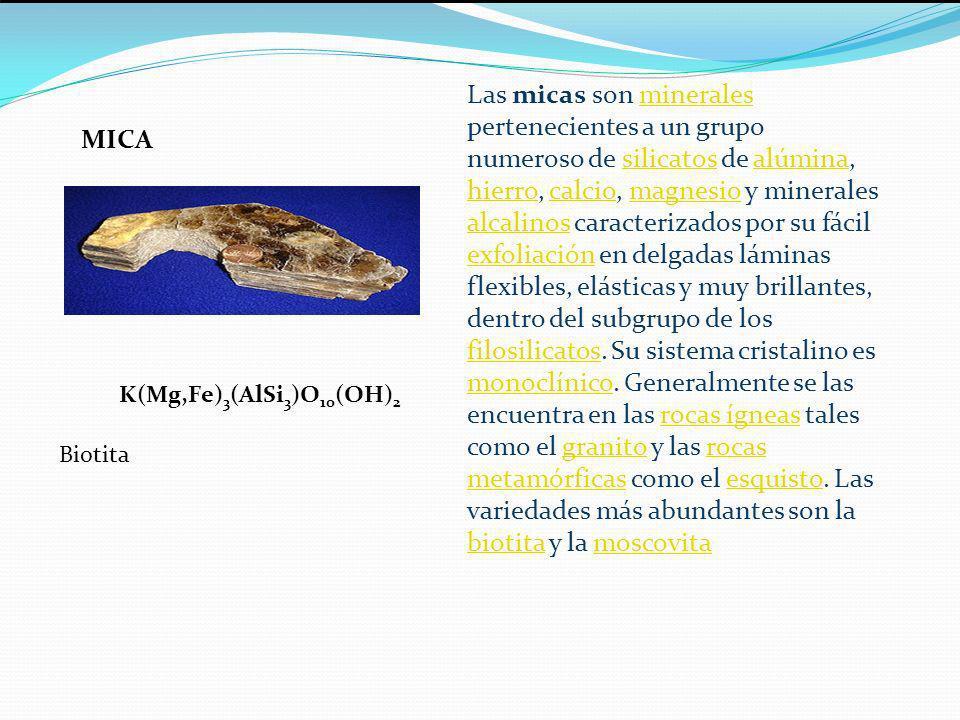 MICA Las micas son minerales pertenecientes a un grupo numeroso de silicatos de alúmina, hierro, calcio, magnesio y minerales alcalinos caracterizados