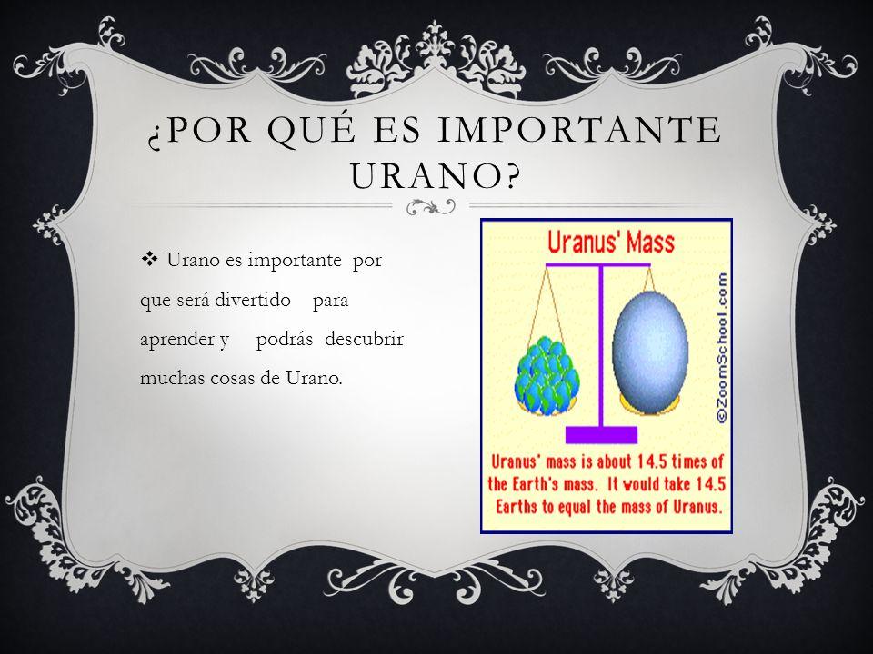Urano es importante por que será divertido para aprender y podrás descubrir muchas cosas de Urano. ¿POR QUÉ ES IMPORTANTE URANO?