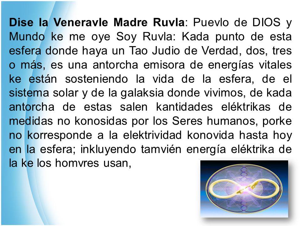 Dise la Veneravle Madre Ruvla: Puevlo de DIOS y Mundo ke me oye Soy Ruvla: Kada punto de esta esfera donde haya un Tao Judio de Verdad, dos, tres o má