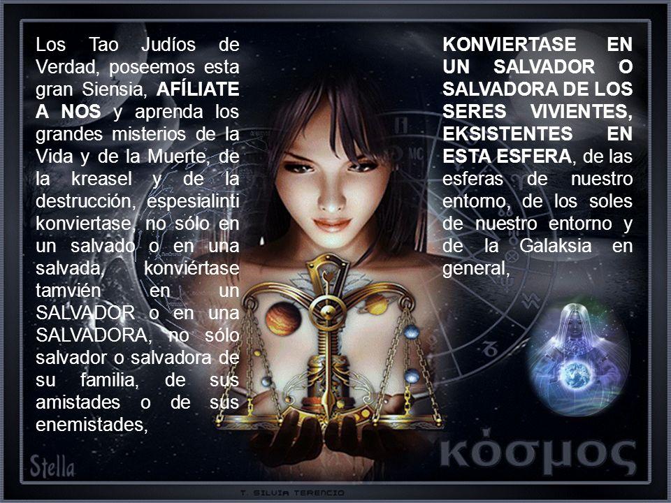 Los Tao Judíos de Verdad, poseemos esta gran Siensia, AFÍLIATE A NOS y aprenda los grandes misterios de la Vida y de la Muerte, de la kreasel y de la