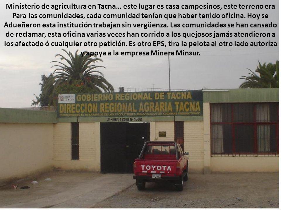 Ministerio de agricultura en Tacna… este lugar es casa campesinos, este terreno era Para las comunidades, cada comunidad tenían que haber tenido oficina.
