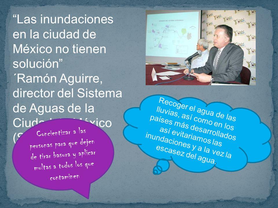 Las inundaciones en la ciudad de México no tienen solución ´Ramón Aguirre, director del Sistema de Aguas de la Ciudad de México (SACM).