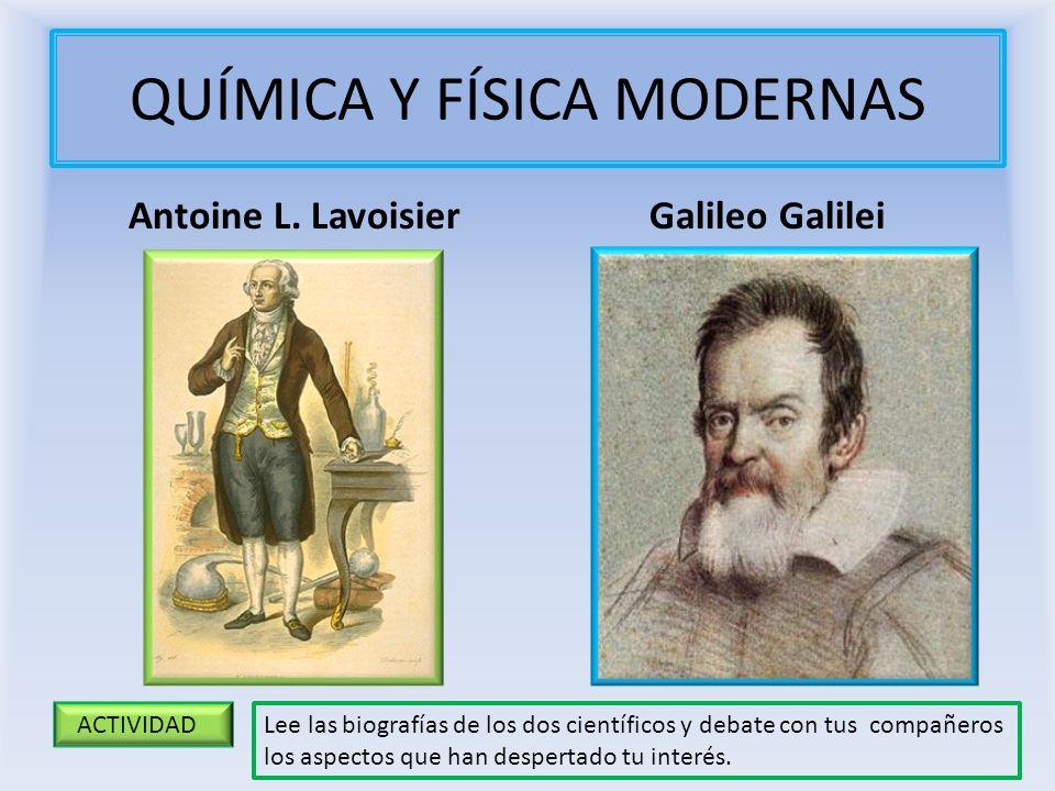 QUÍMICA Y FÍSICA MODERNAS Antoine L. Lavoisier Galileo Galilei ACTIVIDAD Lee las biografías de los dos científicos y debate con tus compañeros los asp