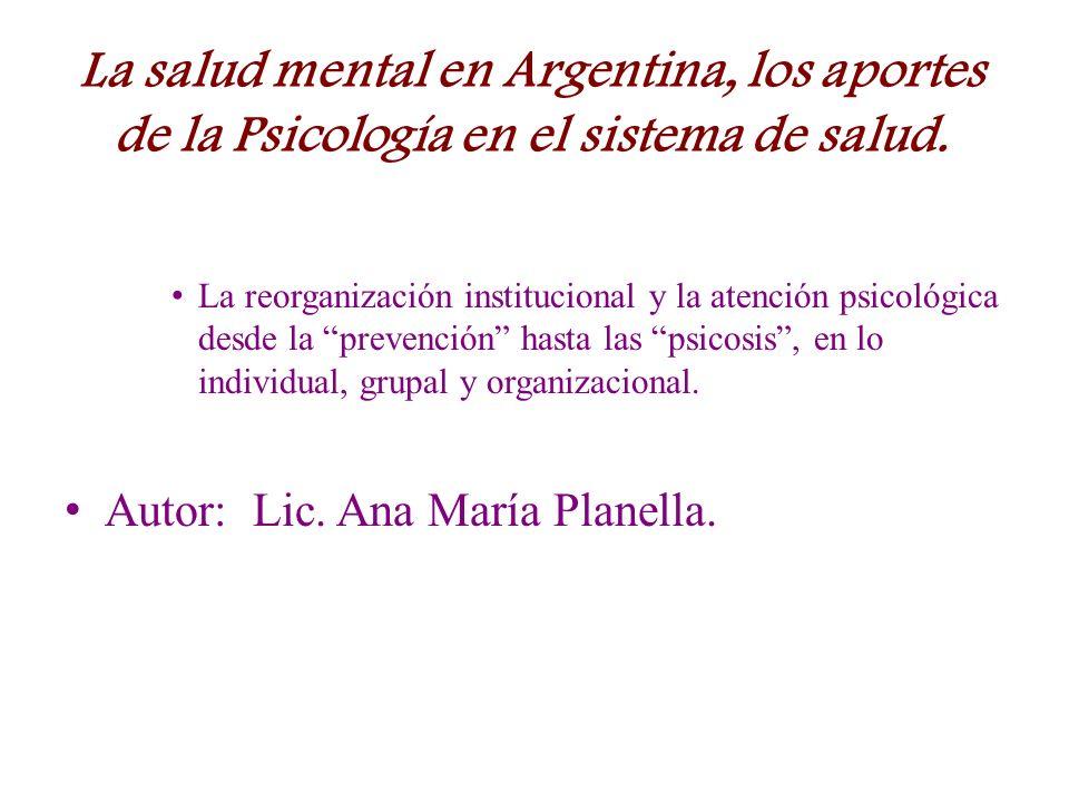 La salud mental en Argentina, los aportes de la Psicología en el sistema de salud. La reorganización institucional y la atención psicológica desde la