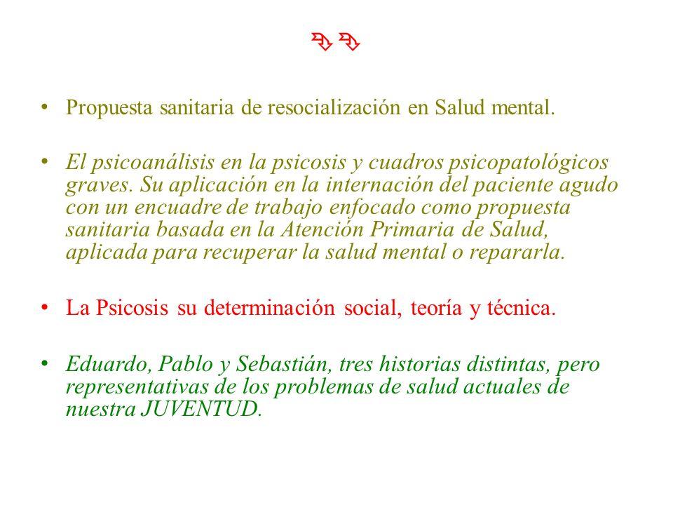 Propuesta sanitaria de resocialización en Salud mental. El psicoanálisis en la psicosis y cuadros psicopatológicos graves. Su aplicación en la interna