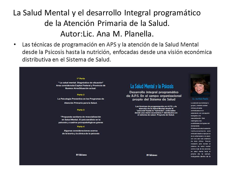 La Salud Mental y el desarrollo Integral programático de la Atención Primaria de la Salud. Autor:Lic. Ana M. Planella. Las técnicas de programación en