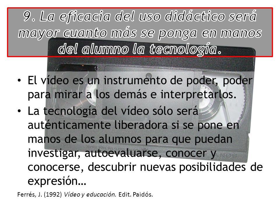 El vídeo es un instrumento de poder, poder para mirar a los demás e interpretarlos.