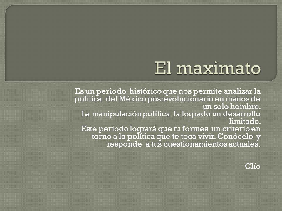 El maximato es una etapa que va desde 1928 a 1934 y donde la figura principal es Don Plutarco Elías Calles.