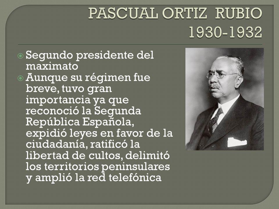 Segundo presidente del maximato Aunque su régimen fue breve, tuvo gran importancia ya que reconoció la Segunda República Española, expidió leyes en fa