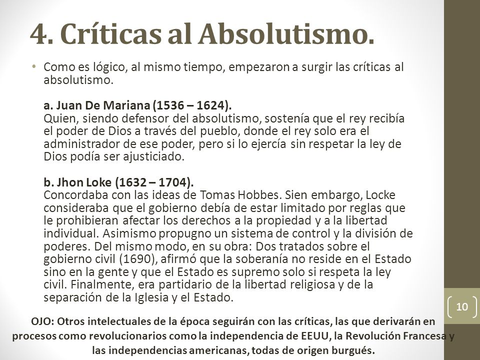 4. Críticas al Absolutismo. Como es lógico, al mismo tiempo, empezaron a surgir las críticas al absolutismo. a. Juan De Mariana (1536 – 1624). Quien,
