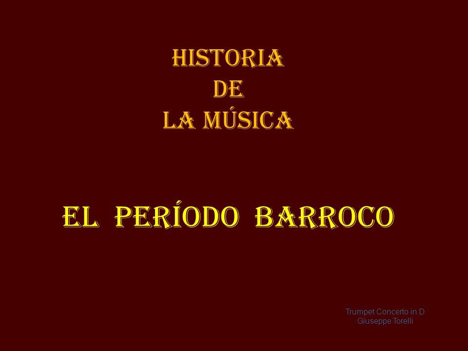 Historia de la MÚSICA El período Barroco Trumpet Concerto in D Giuseppe Torelli