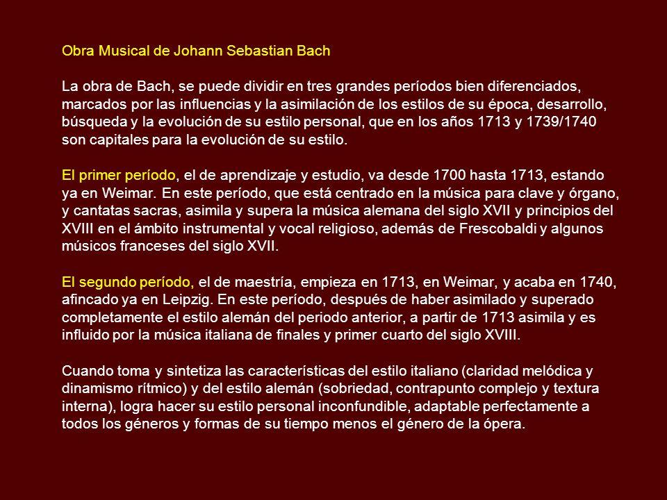 Johann Sebastian Bach (1685 – 1750) Nació en Eisenach, Turingia el 21 de marzo de 1685 y murió en Leipzig el 28 de Julio de 1750. Fue un organista y c
