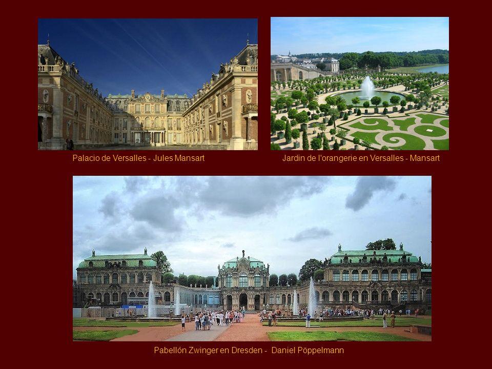 Jardin de l orangerie en Versalles - Mansart Pabellón Zwinger en Dresden - Daniel Pöppelmann Palacio de Versalles - Jules Mansart