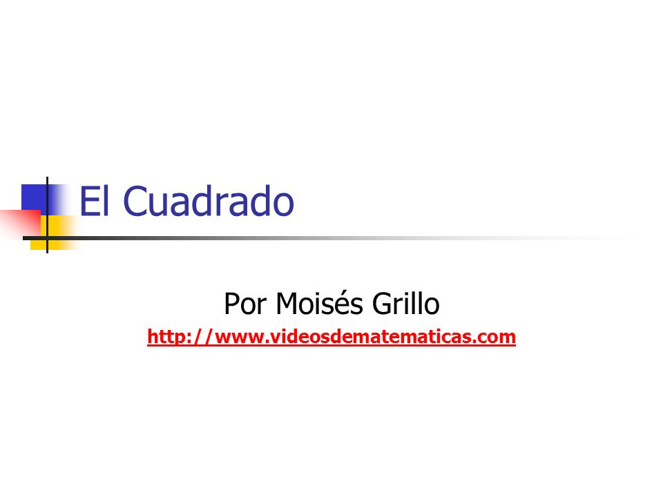 El Cuadrado Por Moisés Grillo http://www.videosdematematicas.com