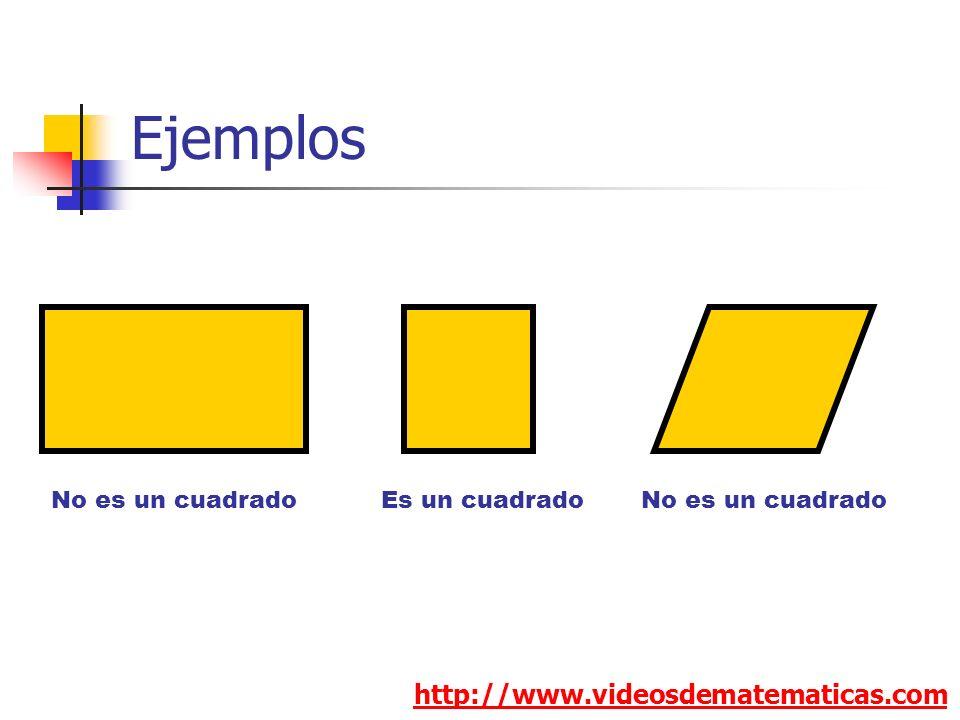 Ejemplos http://www.videosdematematicas.com No es un cuadradoEs un cuadradoNo es un cuadrado