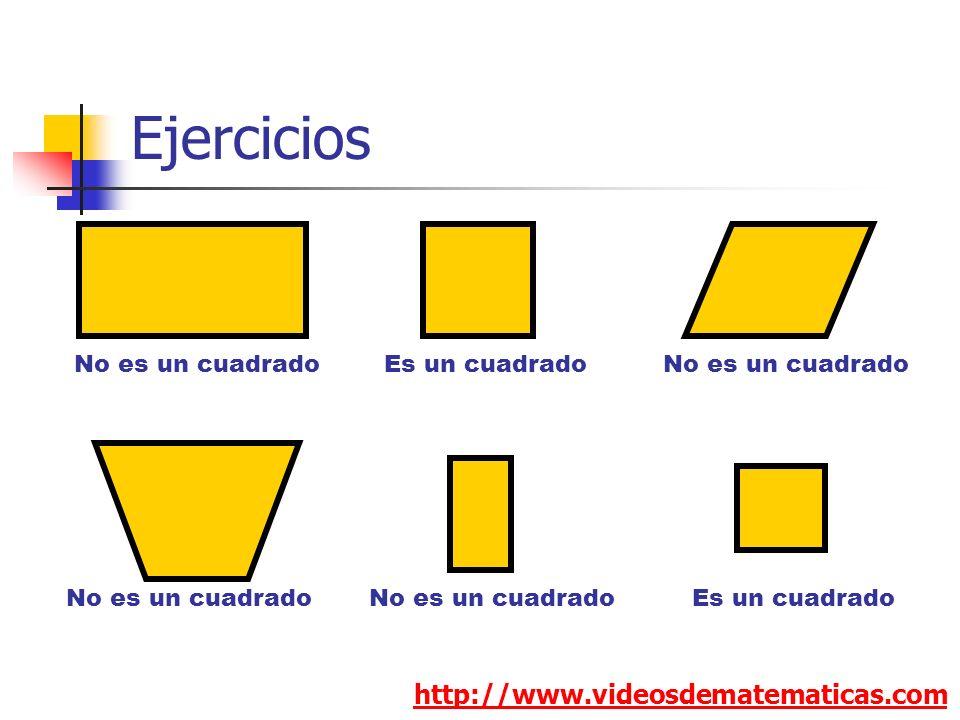 Ejercicios http://www.videosdematematicas.com No es un cuadradoEs un cuadradoNo es un cuadrado Es un cuadrado No es un cuadrado