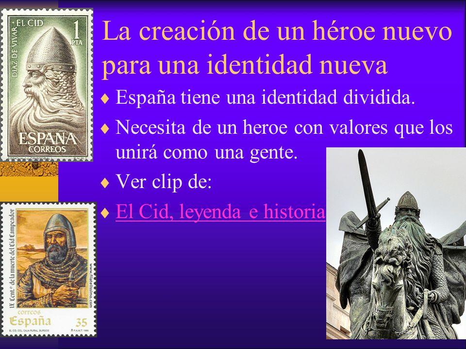 La creación de un héroe nuevo para una identidad nueva España tiene una identidad dividida. Necesita de un heroe con valores que los unirá como una ge