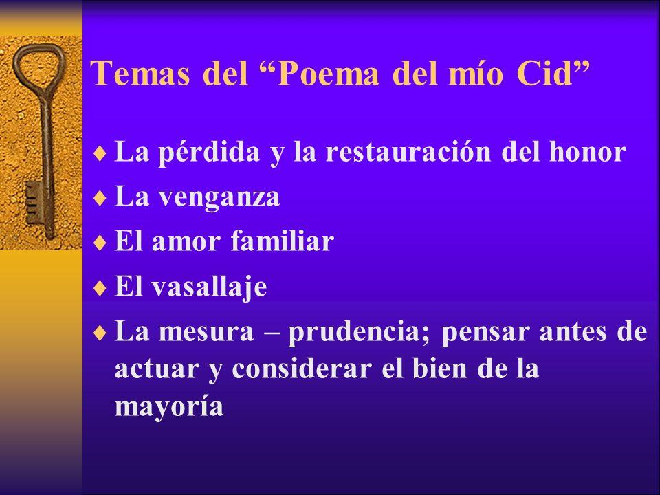 Temas del Poema del mío Cid La pérdida y la restauración del honor La venganza El amor familiar El vasallaje La mesura – prudencia; pensar antes de ac