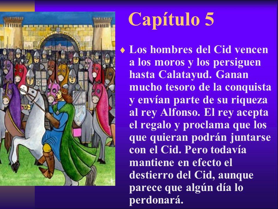 Capítulo 5 Los hombres del Cid vencen a los moros y los persiguen hasta Calatayud. Ganan mucho tesoro de la conquista y envían parte de su riqueza al