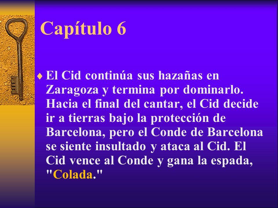 Capítulo 6 El Cid continúa sus hazañas en Zaragoza y termina por dominarlo. Hacia el final del cantar, el Cid decide ir a tierras bajo la protección d