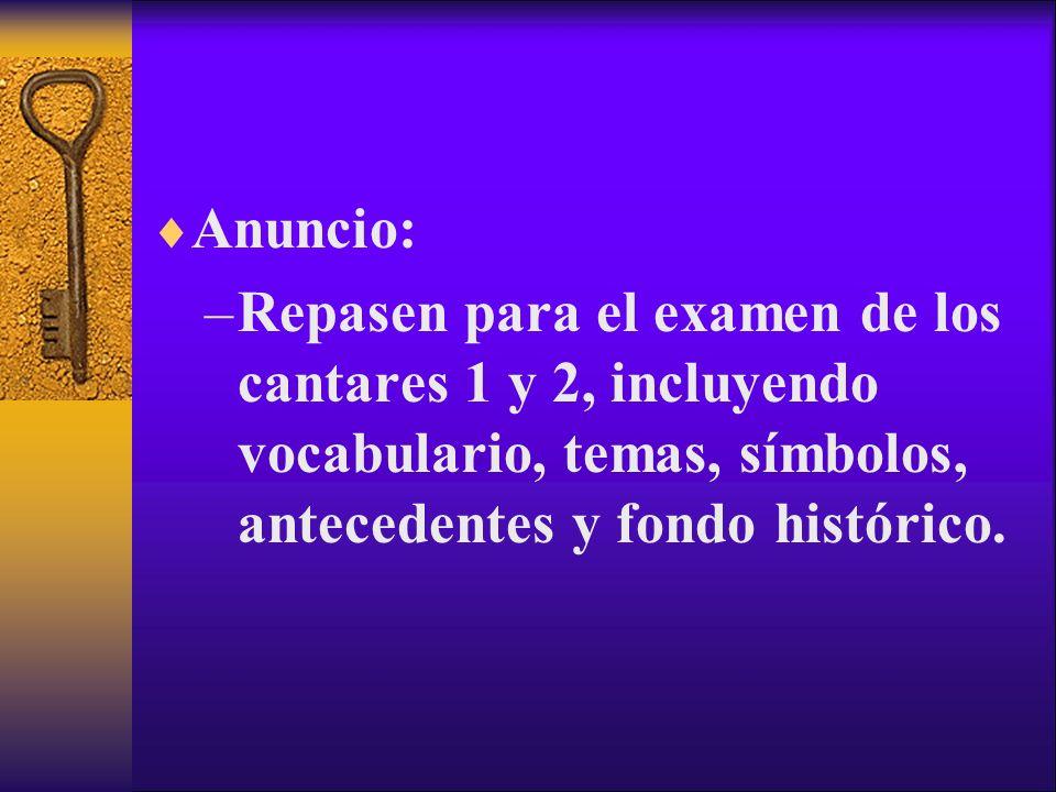 Anuncio: –Repasen para el examen de los cantares 1 y 2, incluyendo vocabulario, temas, símbolos, antecedentes y fondo histórico.