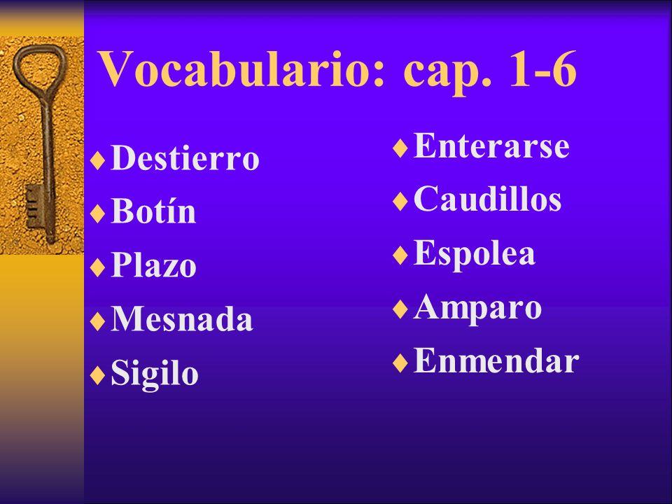 Vocabulario: cap. 1-6 Destierro Botín Plazo Mesnada Sigilo Enterarse Caudillos Espolea Amparo Enmendar
