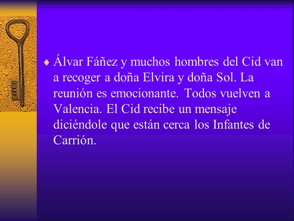 Álvar Fáñez y muchos hombres del Cid van a recoger a doña Elvira y doña Sol. La reunión es emocionante. Todos vuelven a Valencia. El Cid recibe un men