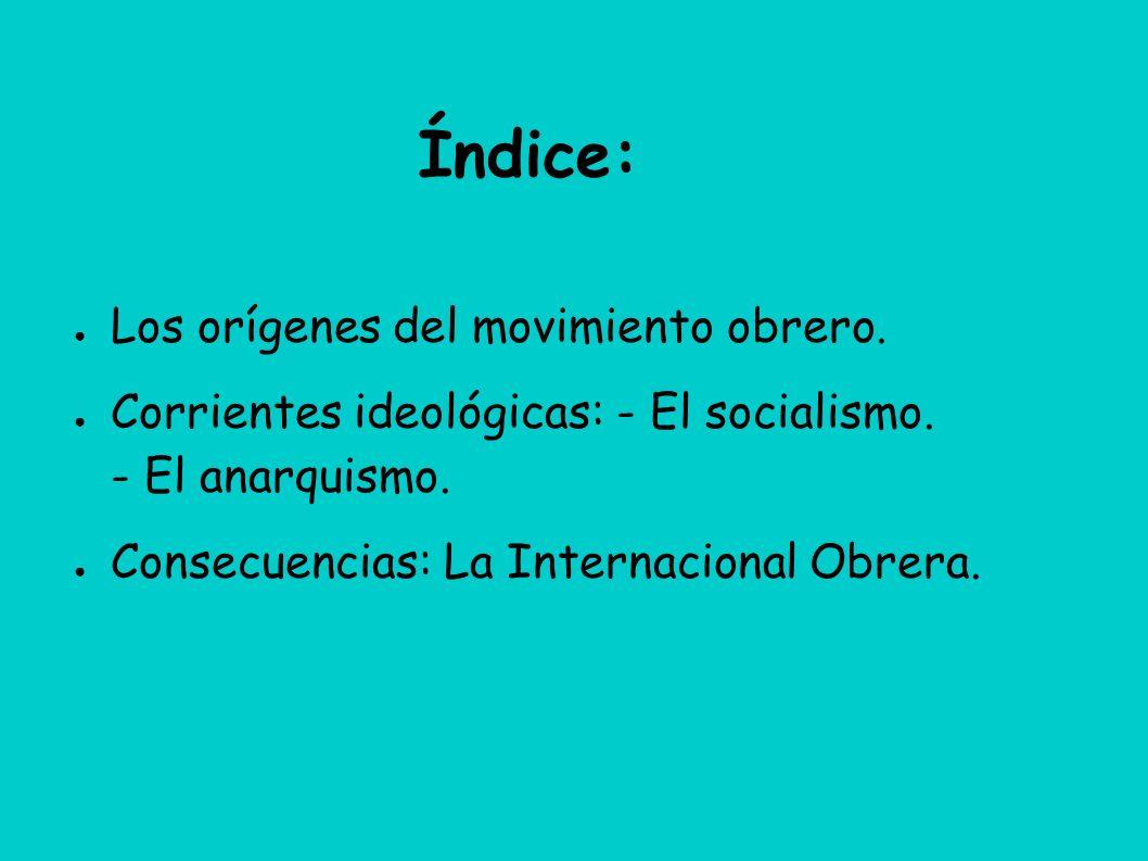 Índice: Los orígenes del movimiento obrero.Corrientes ideológicas: - El socialismo.