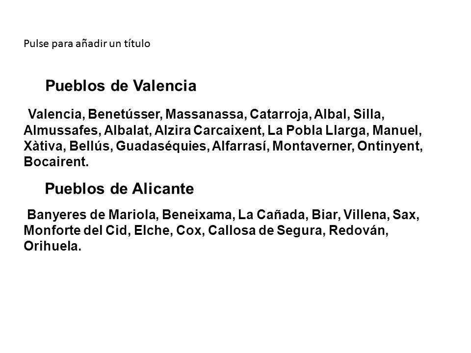 Pueblos de Valencia Valencia, Benetússer, Massanassa, Catarroja, Albal, Silla, Almussafes, Albalat, Alzira Carcaixent, La Pobla Llarga, Manuel, Xàtiva