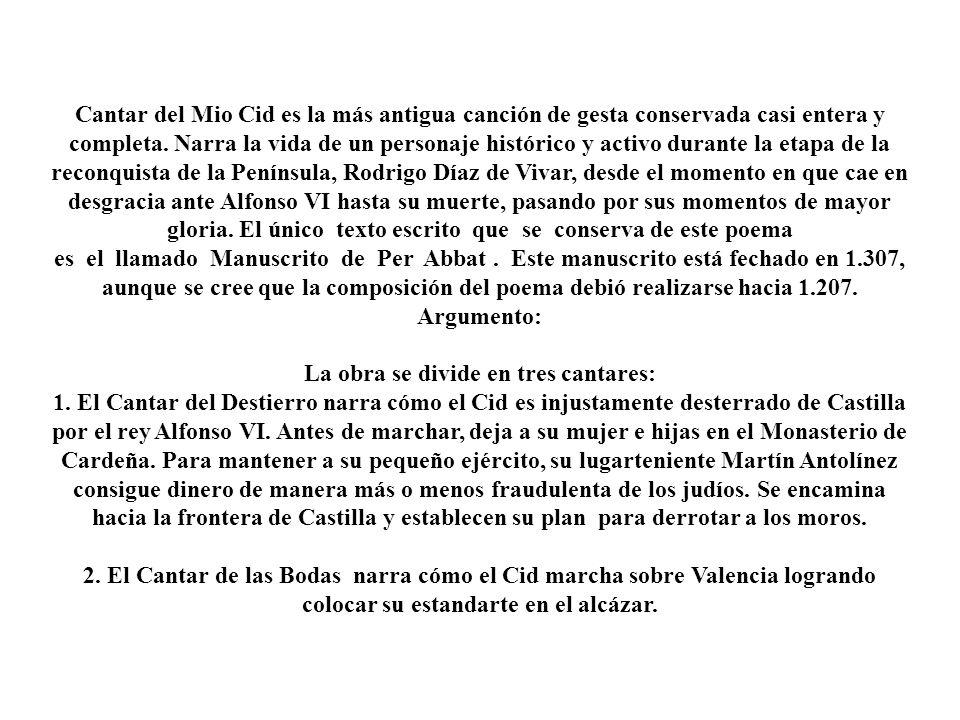 Cantar del Mio Cid es la más antigua canción de gesta conservada casi entera y completa. Narra la vida de un personaje histórico y activo durante la e