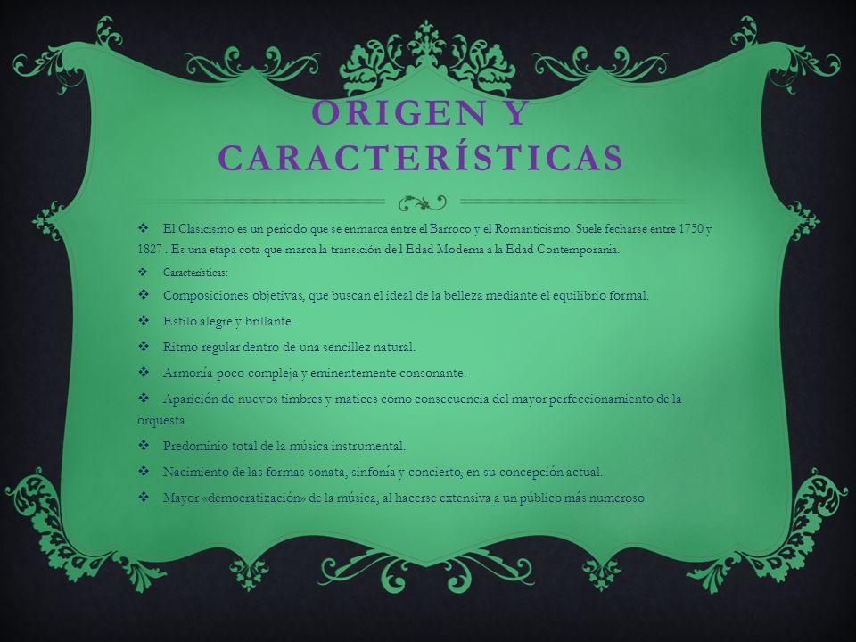 ORIGEN Y CARACTERÍSTICAS El Clasicismo es un periodo que se enmarca entre el Barroco y el Romanticismo.
