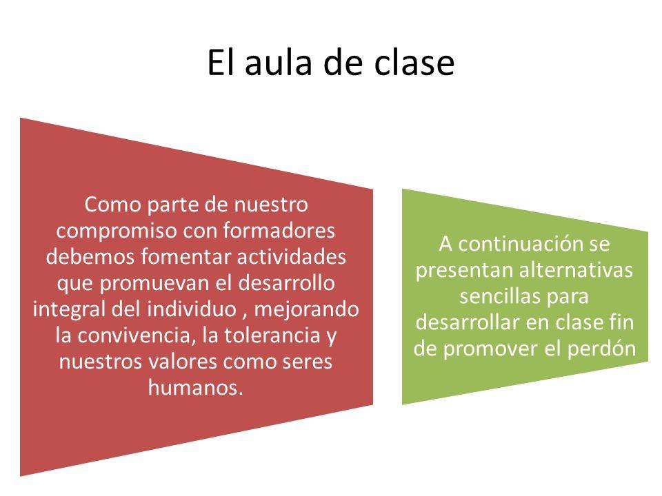 El aula de clase Como parte de nuestro compromiso con formadores debemos fomentar actividades que promuevan el desarrollo integral del individuo, mejo